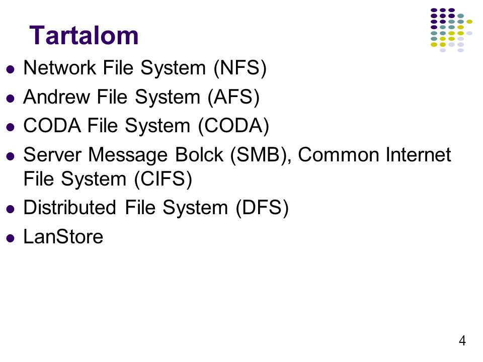 4 Tartalom Network File System (NFS) Andrew File System (AFS) CODA File System (CODA) Server Message Bolck (SMB), Common Internet File System (CIFS) Distributed File System (DFS) LanStore