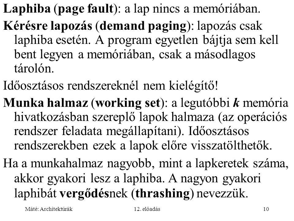 Máté: Architektúrák12. előadás10 Laphiba (page fault): a lap nincs a memóriában. Kérésre lapozás (demand paging): lapozás csak laphiba esetén. A progr