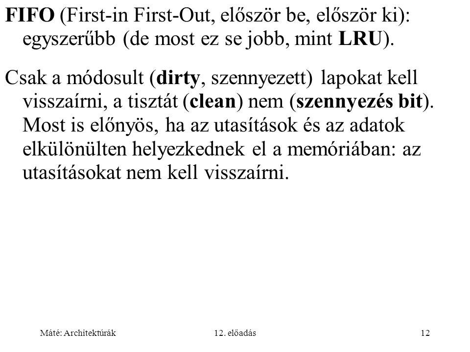 Máté: Architektúrák12. előadás12 FIFO (First-in First-Out, először be, először ki): egyszerűbb (de most ez se jobb, mint LRU). Csak a módosult (dirty,