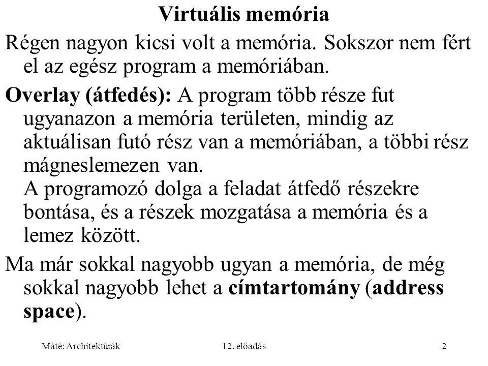 Máté: Architektúrák12. előadás2 Virtuális memória Régen nagyon kicsi volt a memória. Sokszor nem fért el az egész program a memóriában. Overlay (átfed