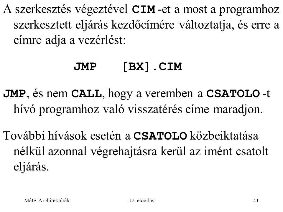 Máté: Architektúrák12. előadás41 A szerkesztés végeztével CIM -et a most a programhoz szerkesztett eljárás kezdőcímére változtatja, és erre a címre ad
