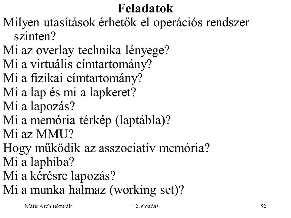 Máté: Architektúrák12. előadás52 Feladatok Milyen utasítások érhetők el operációs rendszer szinten? Mi az overlay technika lényege? Mi a virtuális cím