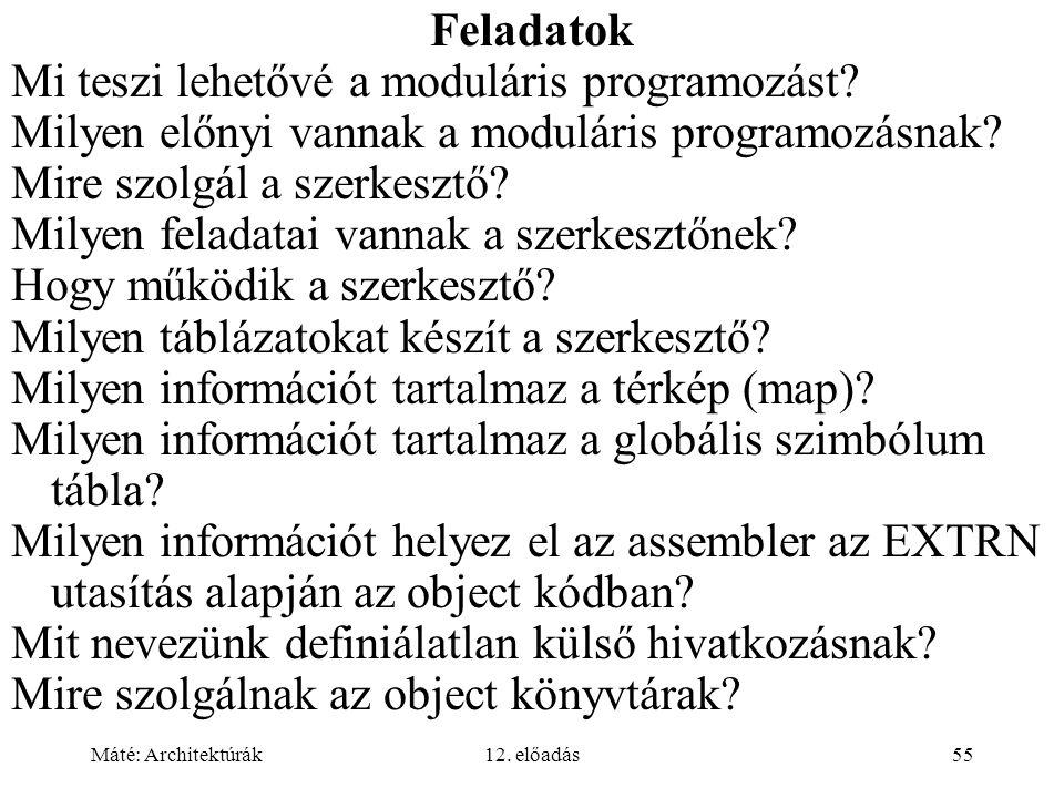 Máté: Architektúrák12. előadás55 Feladatok Mi teszi lehetővé a moduláris programozást? Milyen előnyi vannak a moduláris programozásnak? Mire szolgál a