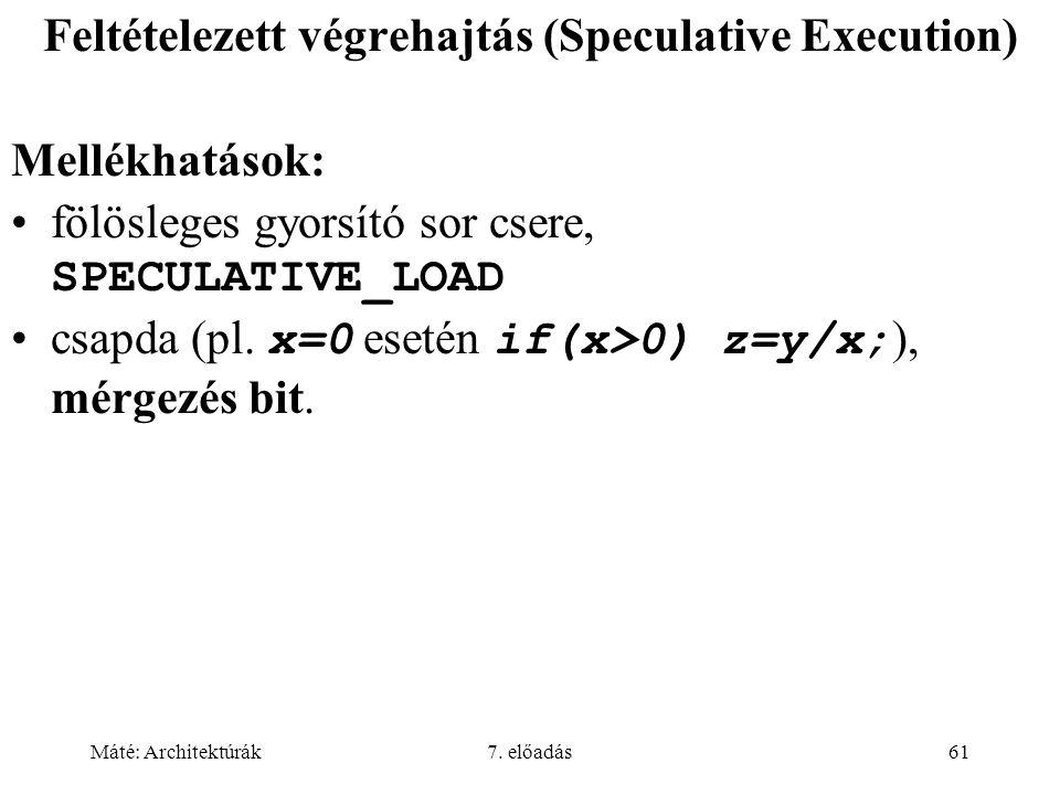 Máté: Architektúrák7. előadás61 Feltételezett végrehajtás (Speculative Execution) Mellékhatások: fölösleges gyorsító sor csere, SPECULATIVE_LOAD csapd