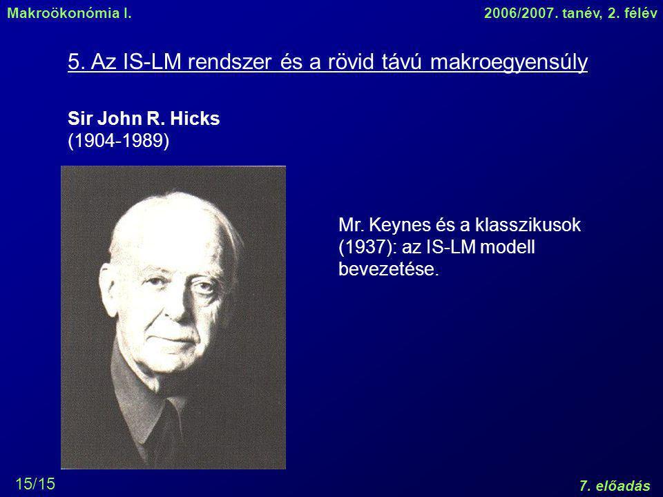 Makroökonómia I.2006/2007.tanév, 2. félév 7. előadás 15/15 Sir John R.