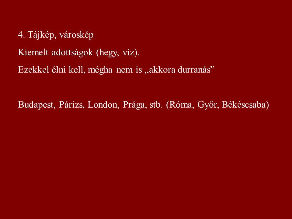 """4. Tájkép, városkép Kiemelt adottságok (hegy, víz). Ezekkel élni kell, mégha nem is """"akkora durranás"""" Budapest, Párizs, London, Prága, stb. (Róma, Győ"""