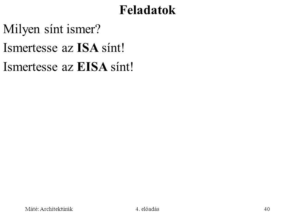 Máté: Architektúrák4. előadás40 Feladatok Milyen sínt ismer? Ismertesse az ISA sínt! Ismertesse az EISA sínt!