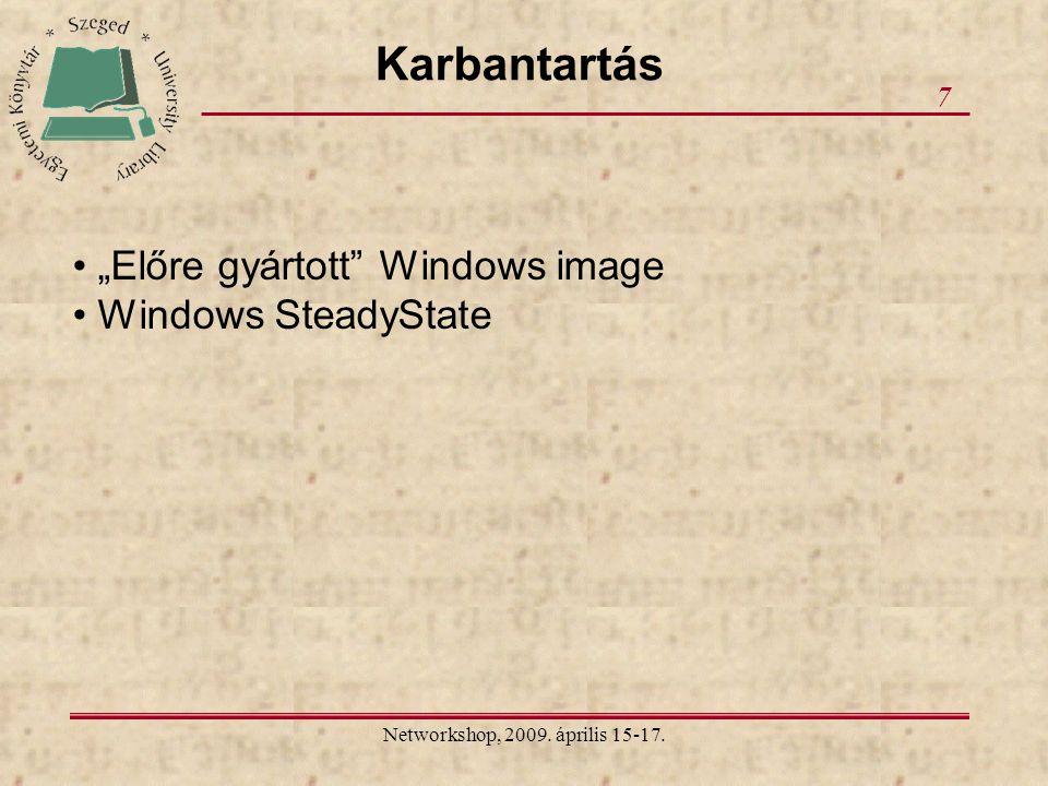 """Networkshop, 2009. április 15-17. 7 Karbantartás """"Előre gyártott Windows image Windows SteadyState"""