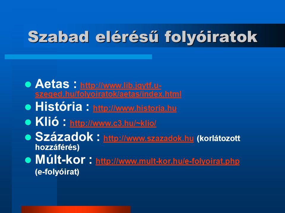 Szabad elérésű folyóiratok Aetas : http://www.lib.jgytf.u- szeged.hu/folyoiratok/aetas/index.html http://www.lib.jgytf.u- szeged.hu/folyoiratok/aetas/
