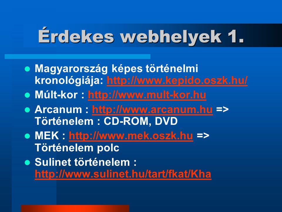 Érdekes webhelyek 1. Magyarország képes történelmi kronológiája: http://www.kepido.oszk.hu/http://www.kepido.oszk.hu/ Múlt-kor : http://www.mult-kor.h