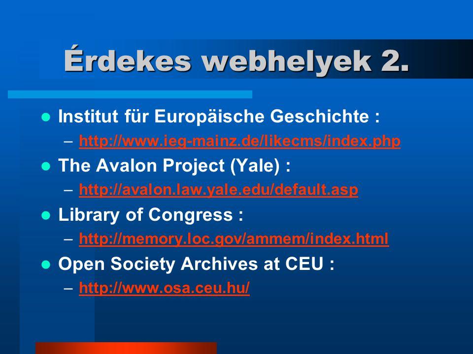 Érdekes webhelyek 2. Institut für Europäische Geschichte : –http://www.ieg-mainz.de/likecms/index.phphttp://www.ieg-mainz.de/likecms/index.php The Ava