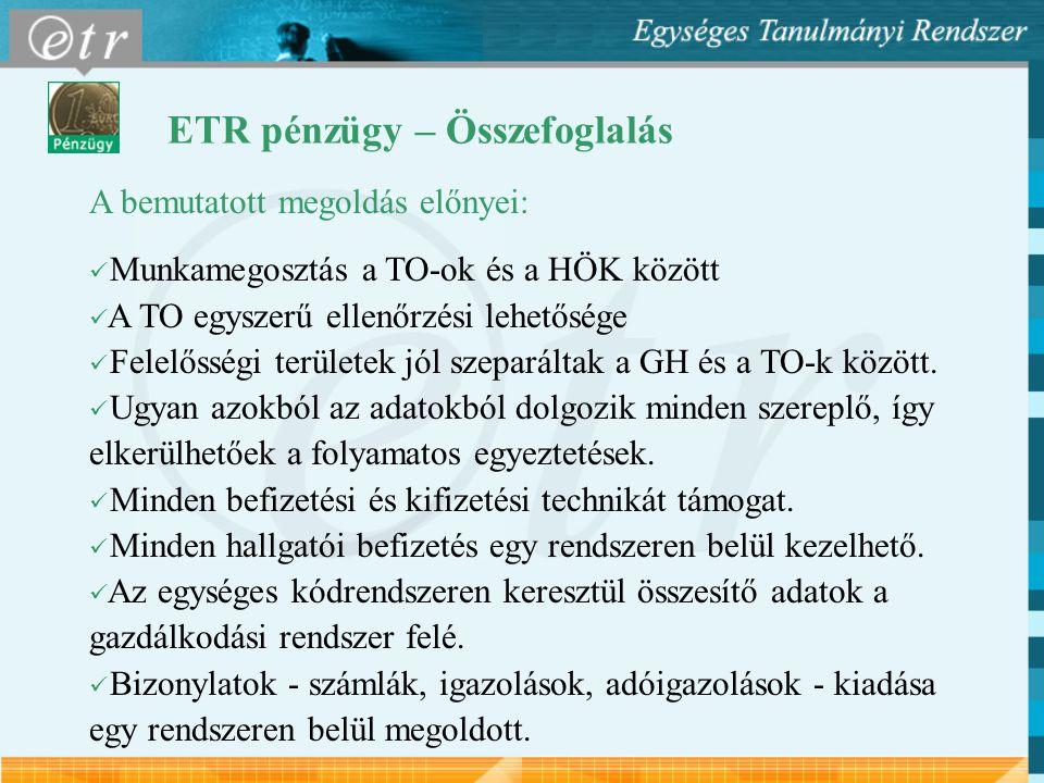 ETR pénzügy – Összefoglalás A bemutatott megoldás előnyei: Munkamegosztás a TO-ok és a HÖK között A TO egyszerű ellenőrzési lehetősége Felelősségi területek jól szeparáltak a GH és a TO-k között.