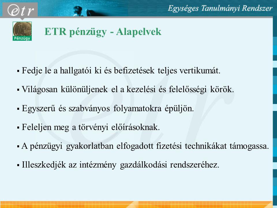 ETR pénzügy - Alapelvek  Fedje le a hallgatói ki és befizetések teljes vertikumát.