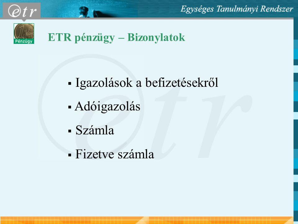 ETR pénzügy – Bizonylatok  Igazolások a befizetésekről  Adóigazolás  Számla  Fizetve számla