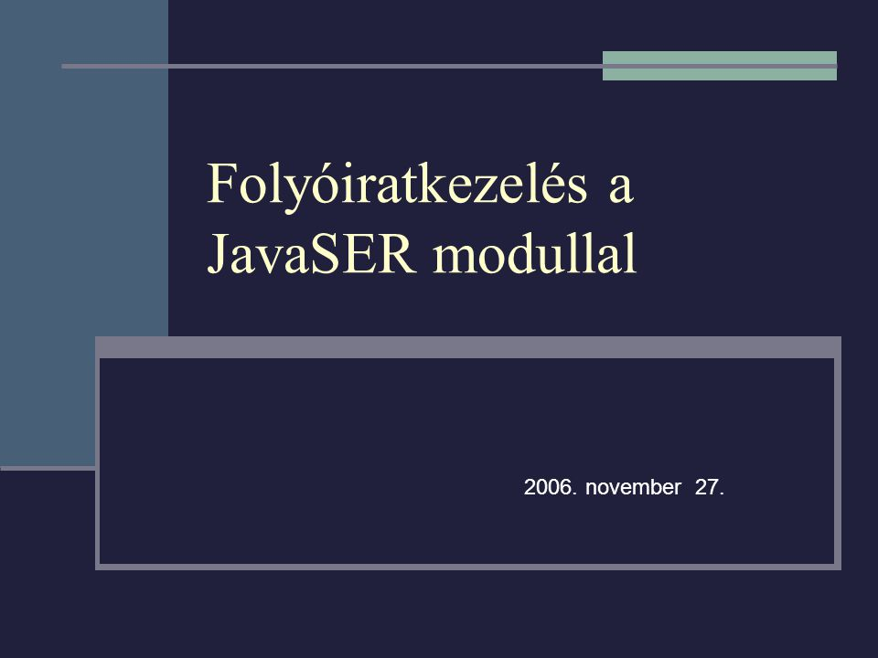 Folyóiratkezelés a JavaSER modullal 2006. november 27.