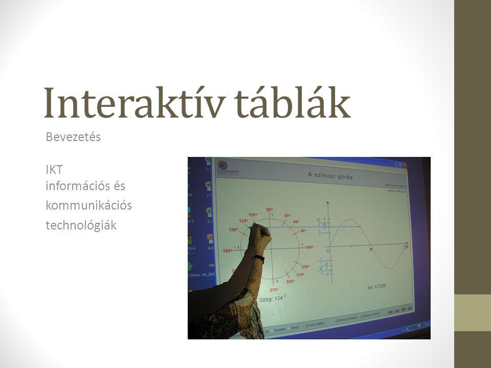 Interaktív táblák Bevezetés IKT információs és kommunikációs technológiák