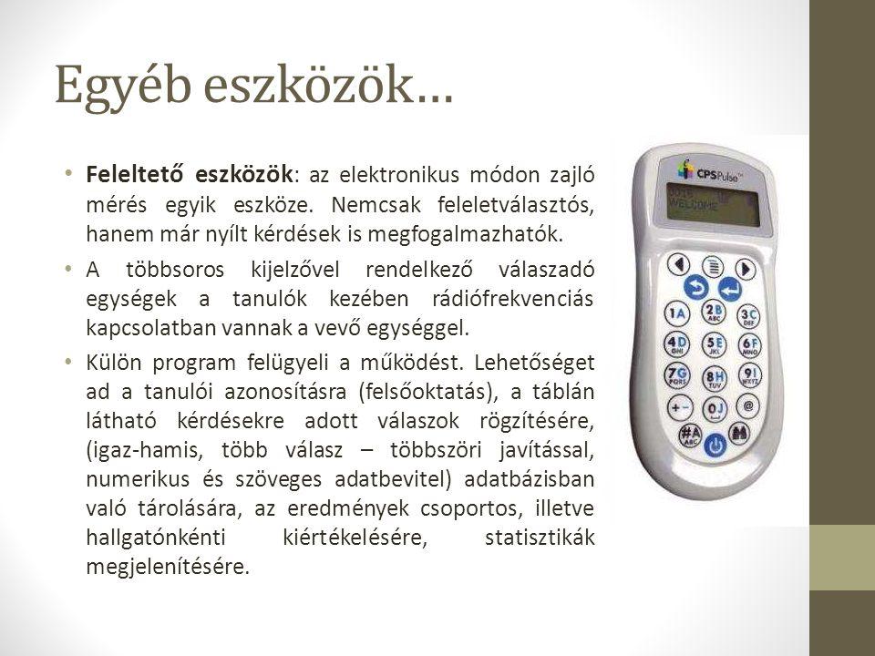 Egyéb eszközök… Feleltető eszközök : az elektronikus módon zajló mérés egyik eszköze. Nemcsak feleletválasztós, hanem már nyílt kérdések is megfogalma