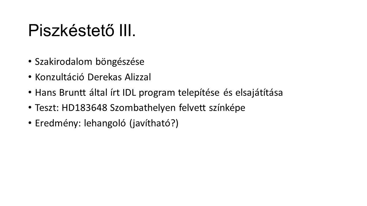 Piszkéstető III. Szakirodalom böngészése Konzultáció Derekas Alizzal Hans Bruntt által írt IDL program telepítése és elsajátítása Teszt: HD183648 Szom