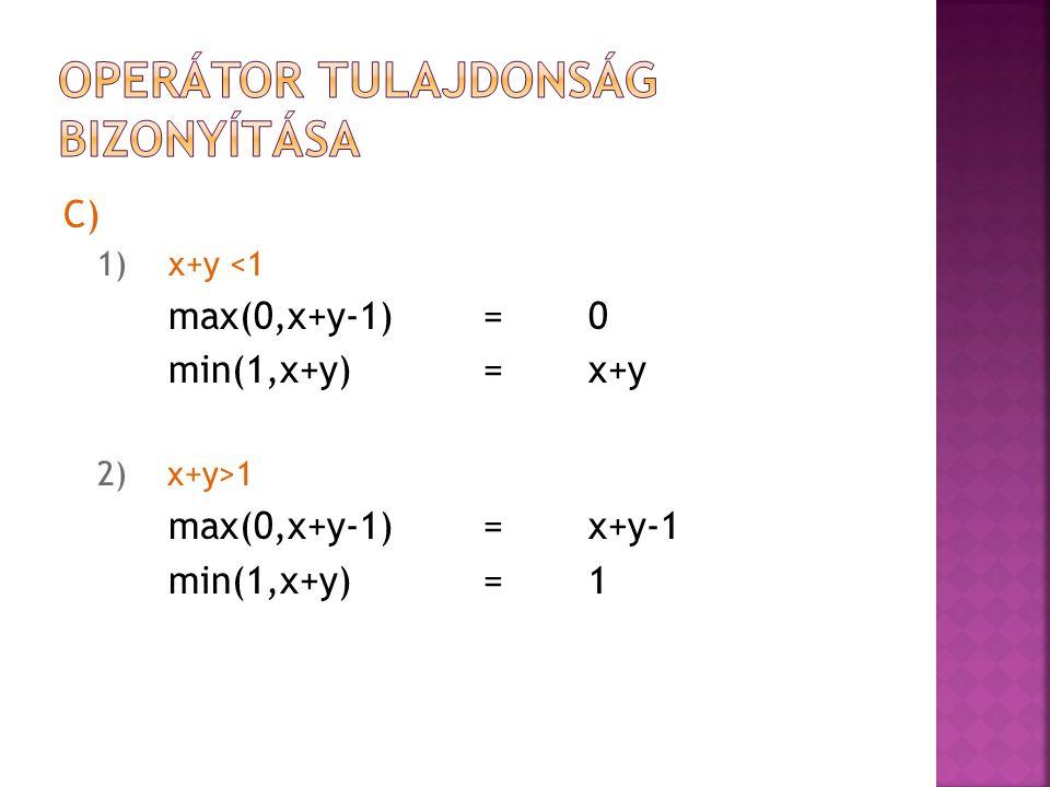 C) 1) x+y <1 max(0,x+y-1)= 0 min(1,x+y)=x+y 2) x+y>1 max(0,x+y-1)= x+y-1 min(1,x+y)=1