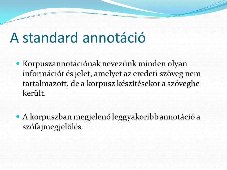A standard annotáció Korpuszannotációnak nevezünk minden olyan információt és jelet, amelyet az eredeti szöveg nem tartalmazott, de a korpusz készítésekor a szövegbe került.