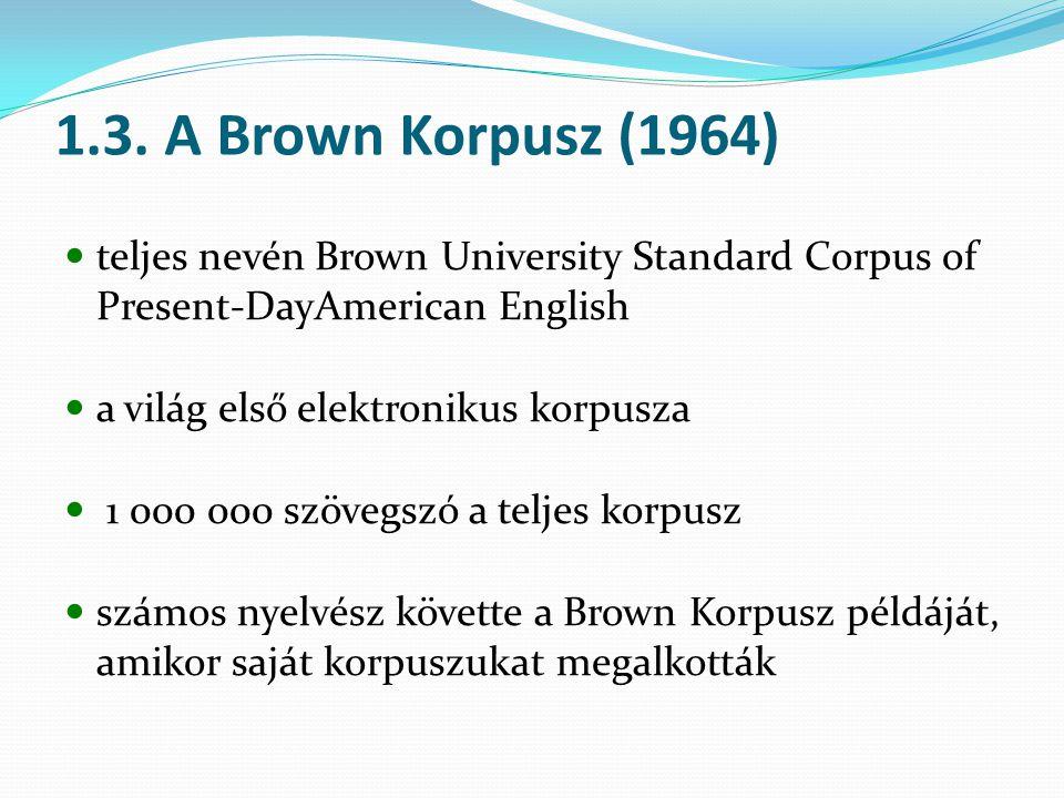 1.3. A Brown Korpusz (1964) teljes nevén Brown University Standard Corpus of Present-DayAmerican English a világ első elektronikus korpusza 1 000 000