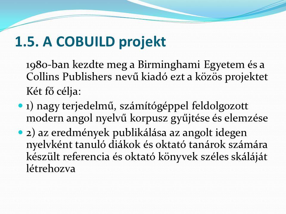 1.5. A COBUILD projekt 1980-ban kezdte meg a Birminghami Egyetem és a Collins Publishers nevű kiadó ezt a közös projektet Két fő célja: 1) nagy terjed