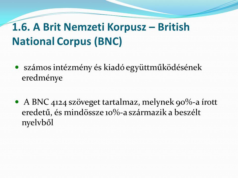 1.6. A Brit Nemzeti Korpusz – British National Corpus (BNC) számos intézmény és kiadó együttműködésének eredménye A BNC 4124 szöveget tartalmaz, melyn