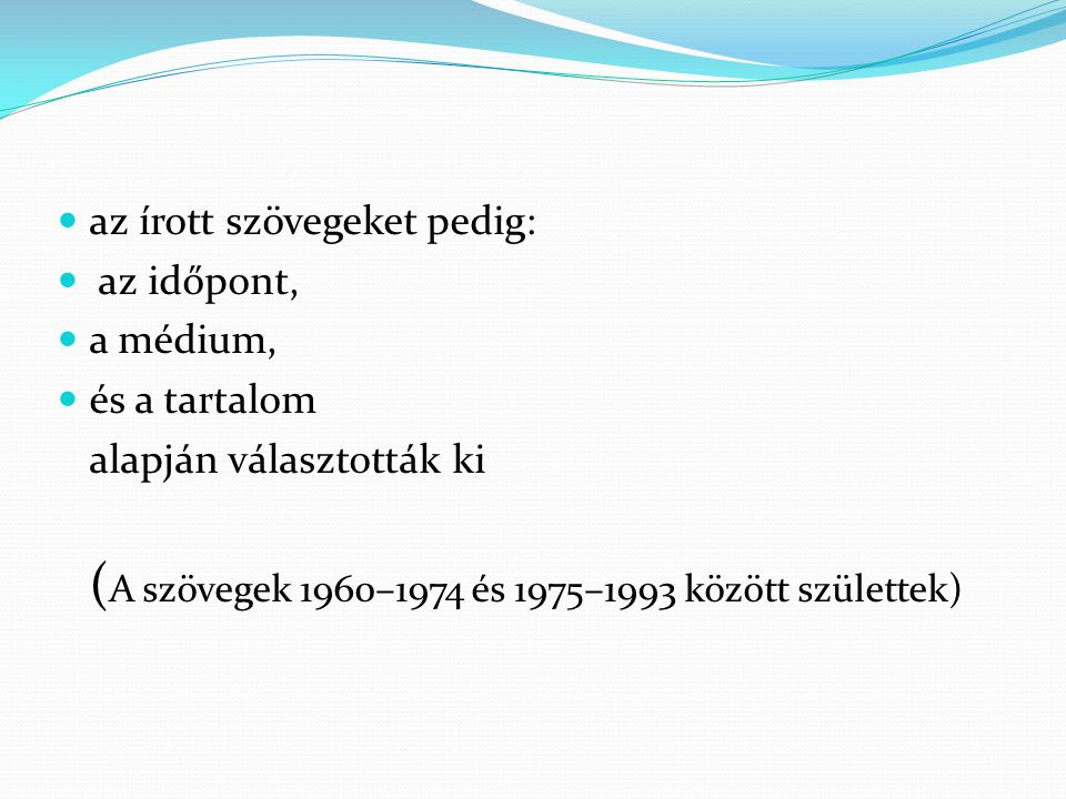 az írott szövegeket pedig: az időpont, a médium, és a tartalom alapján választották ki ( A szövegek 1960–1974 és 1975–1993 között születtek)