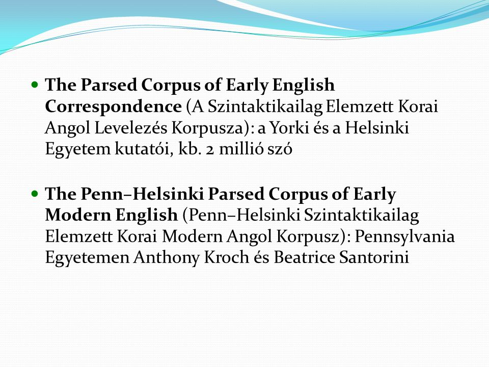 The Parsed Corpus of Early English Correspondence (A Szintaktikailag Elemzett Korai Angol Levelezés Korpusza): a Yorki és a Helsinki Egyetem kutatói, kb.