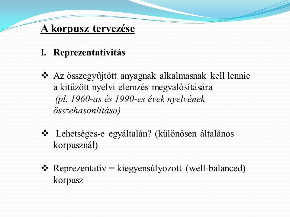 A korpusz tervezése I.Reprezentativitás  Az összegyűjtött anyagnak alkalmasnak kell lennie a kitűzött nyelvi elemzés megvalósítására (pl.