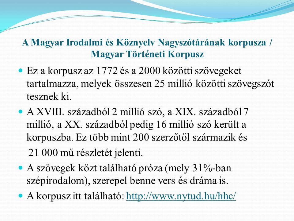A Magyar Irodalmi és Köznyelv Nagyszótárának korpusza / Magyar Történeti Korpusz Ez a korpusz az 1772 és a 2000 közötti szövegeket tartalmazza, melyek összesen 25 millió közötti szövegszót tesznek ki.