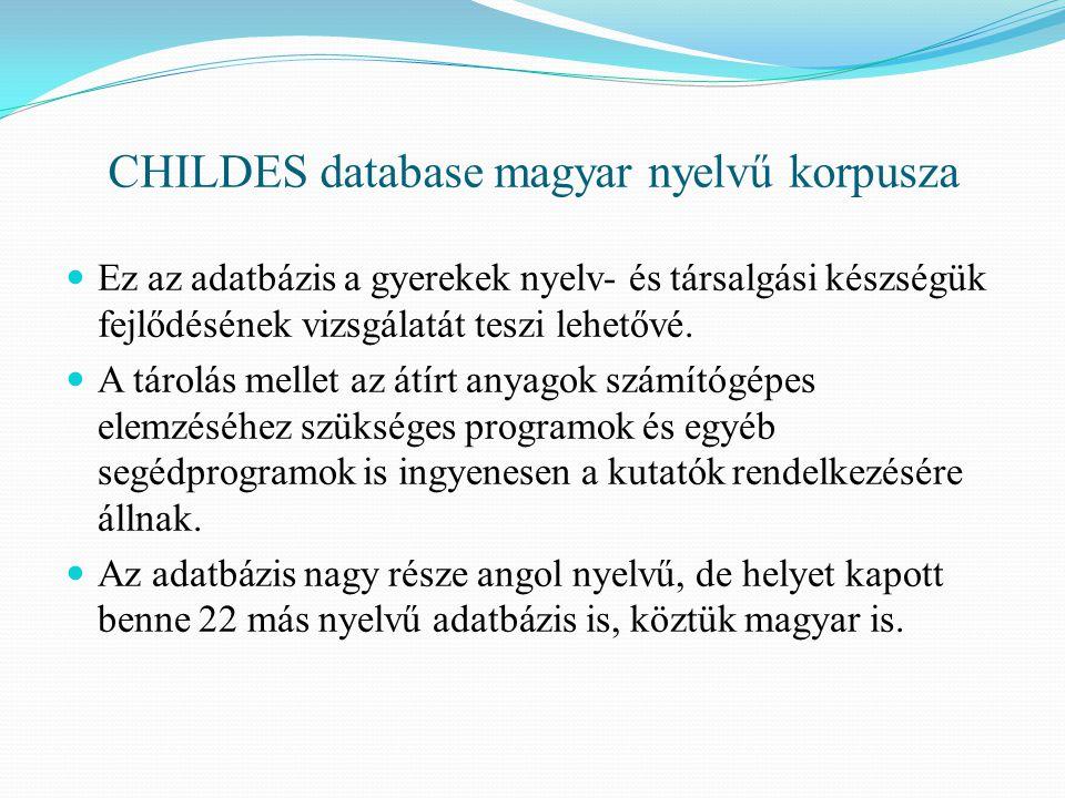 CHILDES database magyar nyelvű korpusza Ez az adatbázis a gyerekek nyelv- és társalgási készségük fejlődésének vizsgálatát teszi lehetővé.