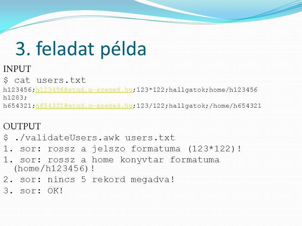 3. feladat példa INPUT $ cat users.txt h123456;h123456@stud.u-szeged.hu;123*122;hallgatok;home/h123456h123456@stud.u-szeged.hu h1283; h654321;h654321@