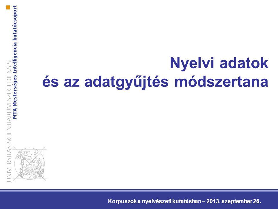 Nyelvi adatok és az adatgyűjtés módszertana Korpuszok a nyelvészeti kutatásban – 2013. szeptember 26.
