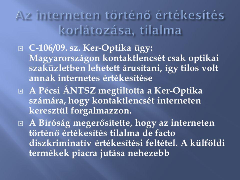  C-106/09. sz. Ker-Optika ügy: Magyarországon kontaktlencsét csak optikai szaküzletben lehetett árusítani, így tilos volt annak internetes értékesíté