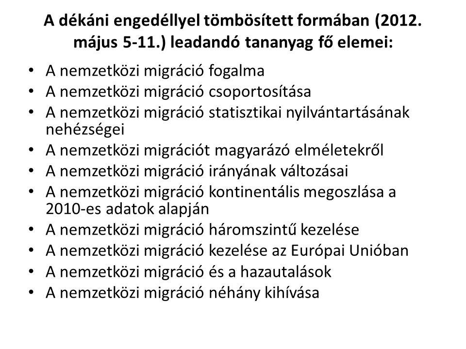 A dékáni engedéllyel tömbösített formában (2012. május 5-11.) leadandó tananyag fő elemei: A nemzetközi migráció fogalma A nemzetközi migráció csoport