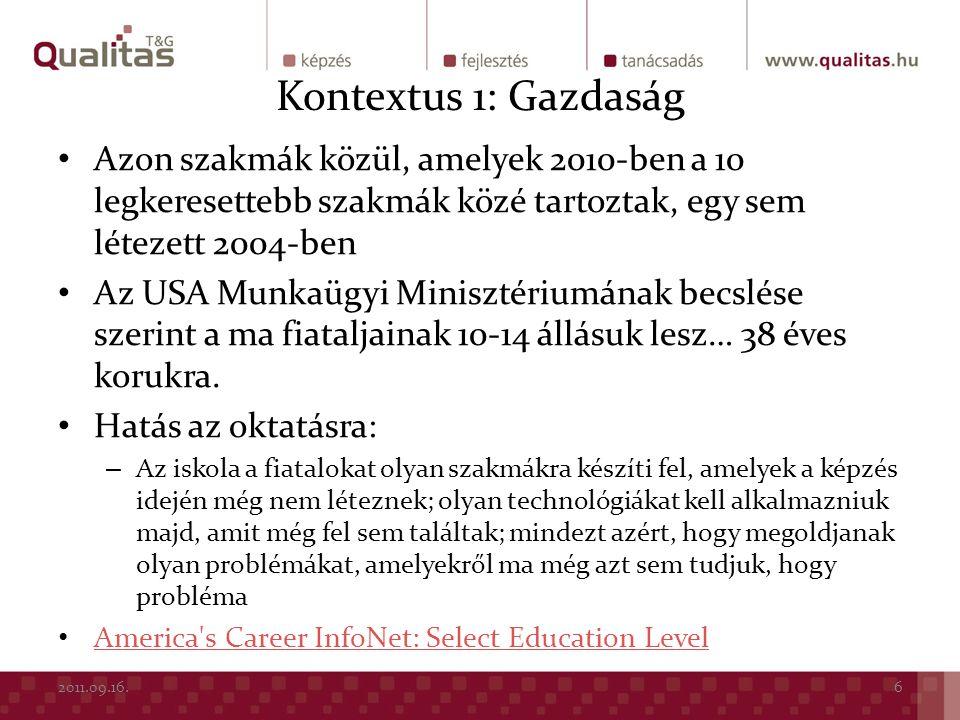 Kontextus2: tanulás Átmenet az ipariból a tudástársadalomba  kapcsolat az iskolával és iskolázással – a tanulástudomány és eredményei – Sawyer: az iskolázás standard és új modellje – Termék vs.