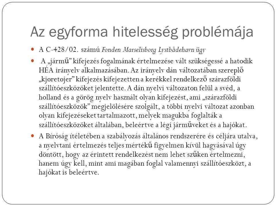 """Az egyforma hitelesség problémája A C-428/02. számú Fonden Marselisborg Lystbådehavn ügy A """"járm ű """" kifejezés fogalmának értelmezése vált szükségessé"""