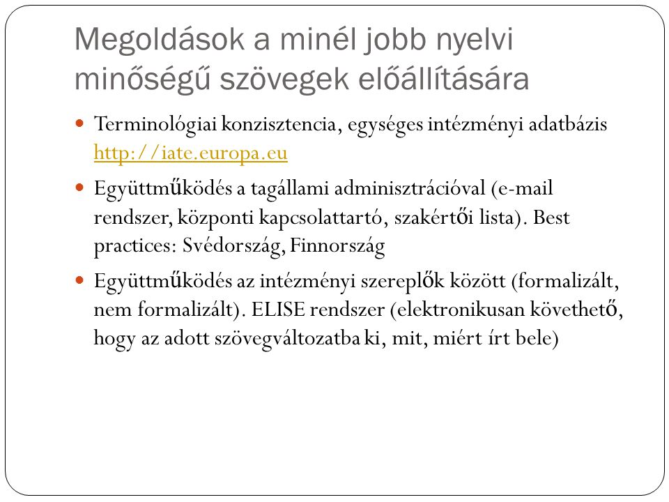 Megoldások a minél jobb nyelvi minőségű szövegek előállítására Terminológiai konzisztencia, egységes intézményi adatbázis http://iate.europa.eu http:/