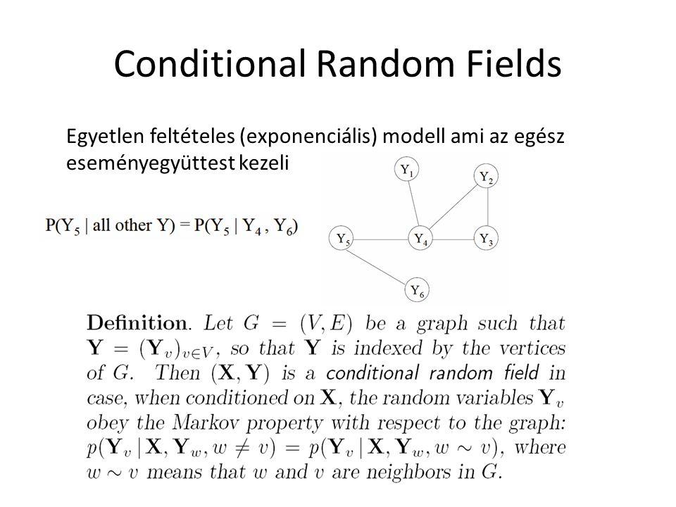Conditional Random Fields Egyetlen feltételes (exponenciális) modell ami az egész eseményegyüttest kezeli