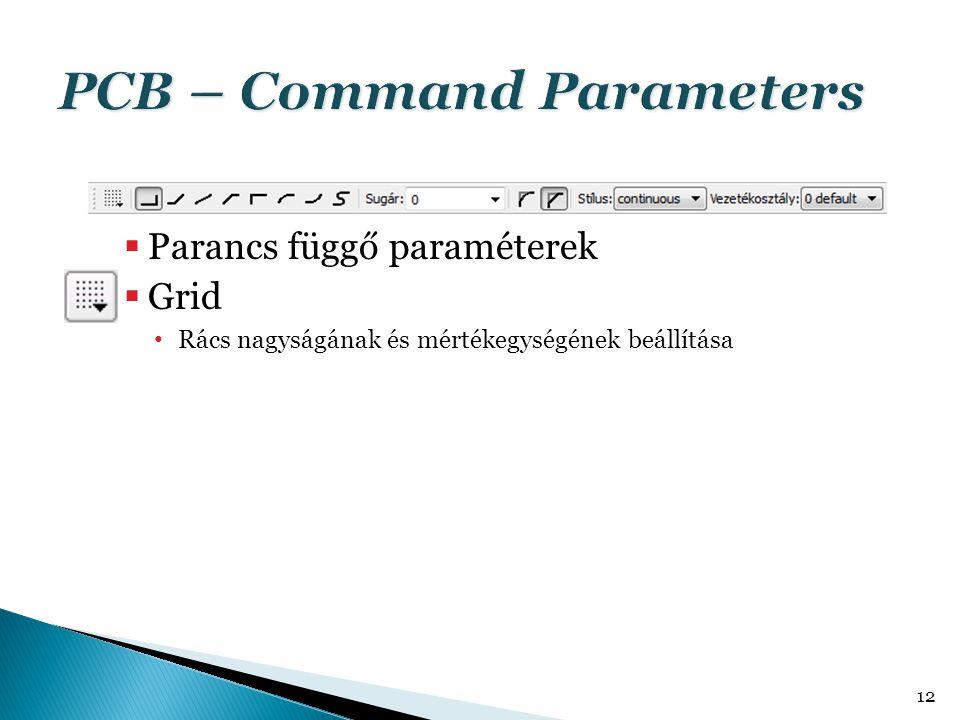  Parancs függő paraméterek  Grid Rács nagyságának és mértékegységének beállítása 12
