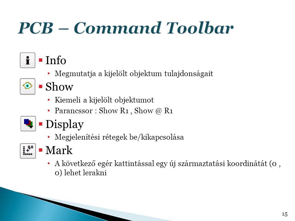  Info Megmutatja a kijelölt objektum tulajdonságait  Show Kiemeli a kijelölt objektumot Parancssor : Show R1, Show @ R1  Display Megjelenítési réte