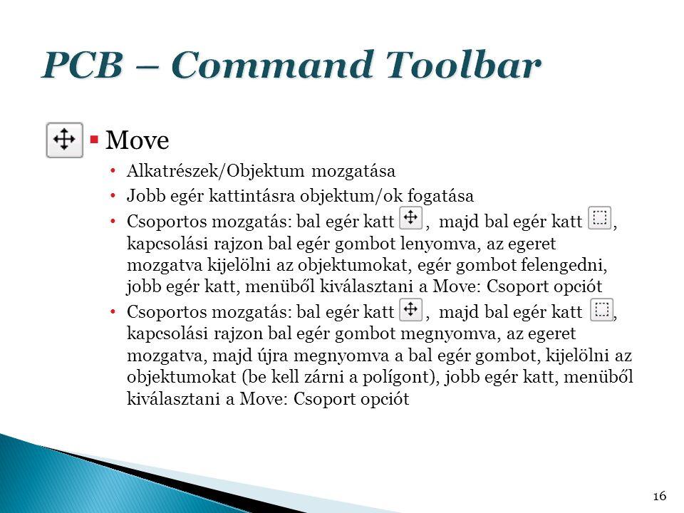  Move Alkatrészek/Objektum mozgatása Jobb egér kattintásra objektum/ok fogatása Csoportos mozgatás: bal egér katt, majd bal egér katt, kapcsolási raj