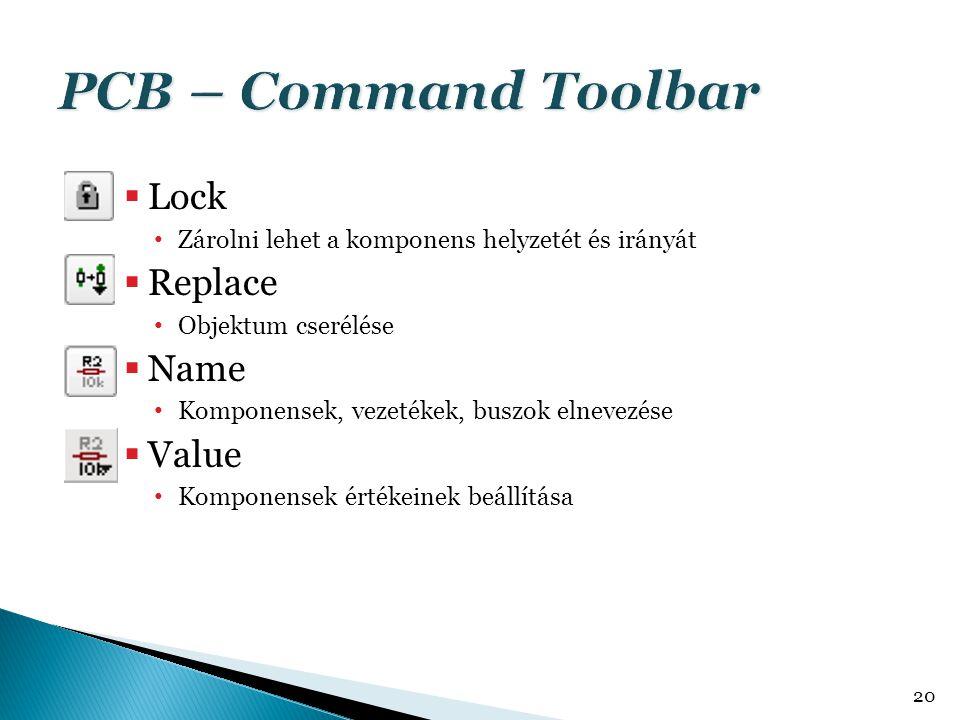  Lock Zárolni lehet a komponens helyzetét és irányát  Replace Objektum cserélése  Name Komponensek, vezetékek, buszok elnevezése  Value Komponense