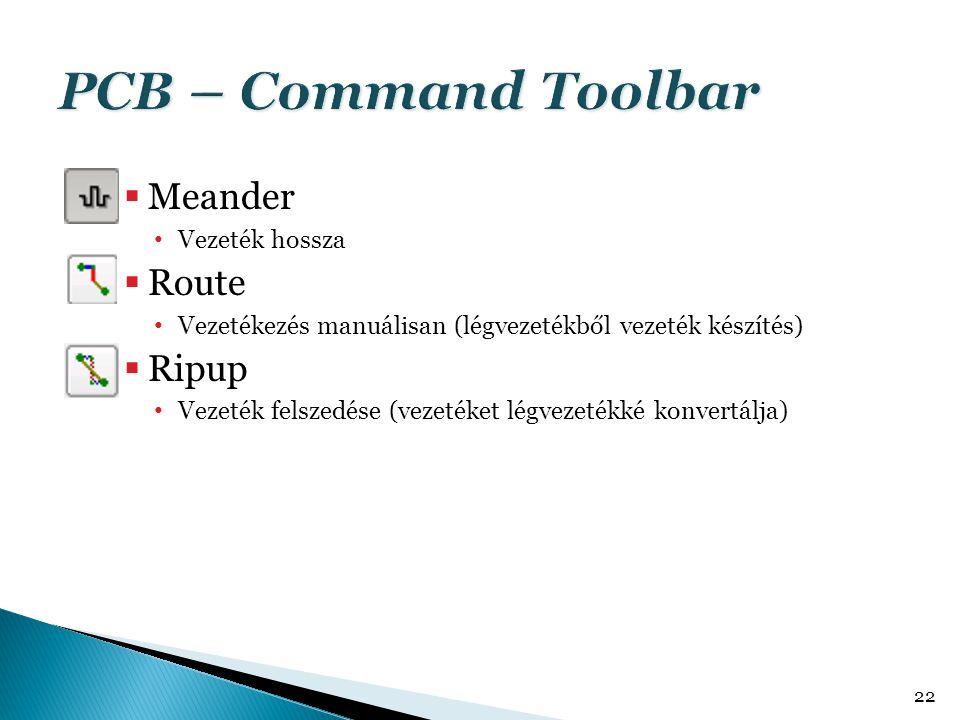  Meander Vezeték hossza  Route Vezetékezés manuálisan (légvezetékből vezeték készítés)  Ripup Vezeték felszedése (vezetéket légvezetékké konvertálj