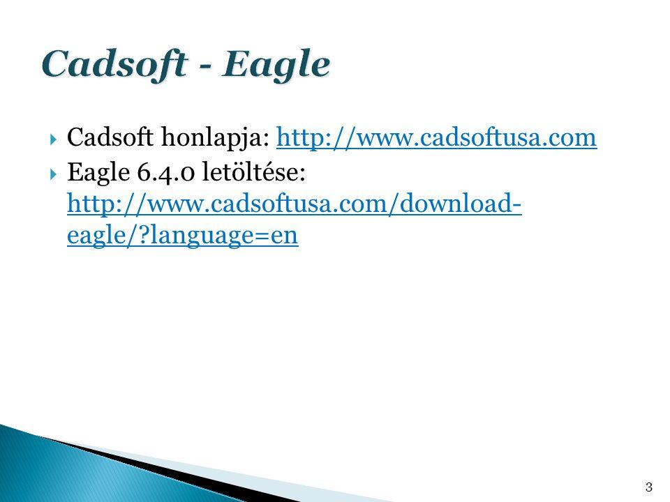 Cadsoft honlapja: http://www.cadsoftusa.com  Eagle 6.4.0 letöltése: http://www.cadsoftusa.com/download- eagle/?language=en 3