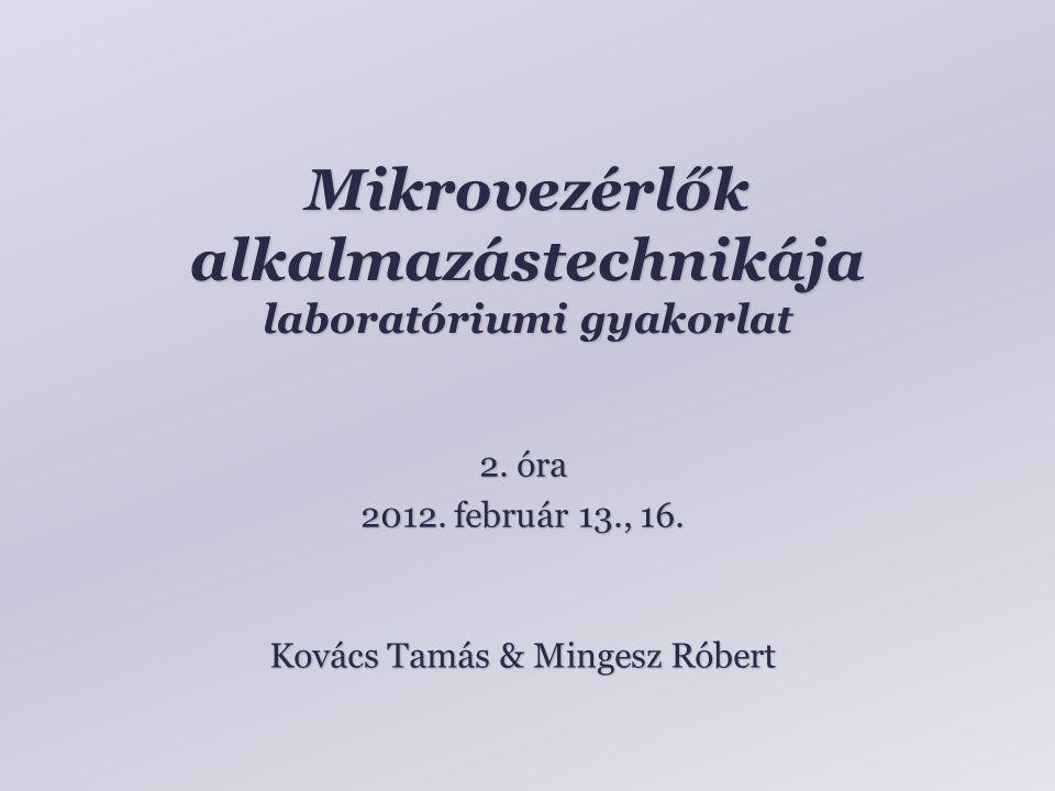 Mikrovezérlők alkalmazástechnikája laboratóriumi gyakorlat Kovács Tamás & Mingesz Róbert 2.
