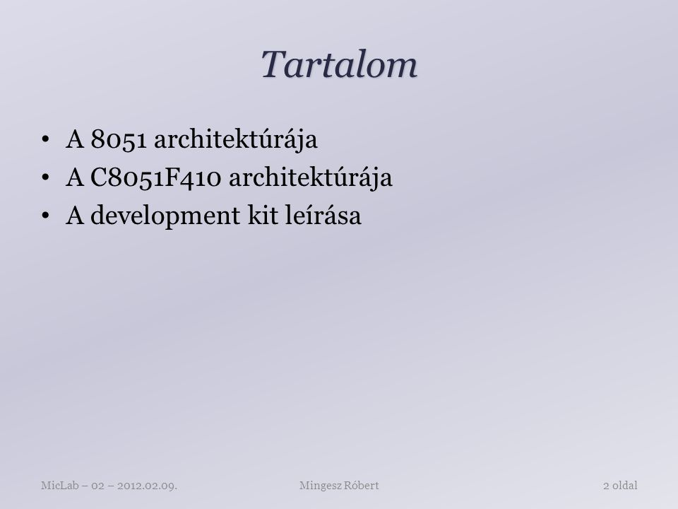 Tartalom A 8051 architektúrája A C8051F410 architektúrája A development kit leírása Mingesz RóbertMicLab – 02 – 2012.02.09.2 oldal