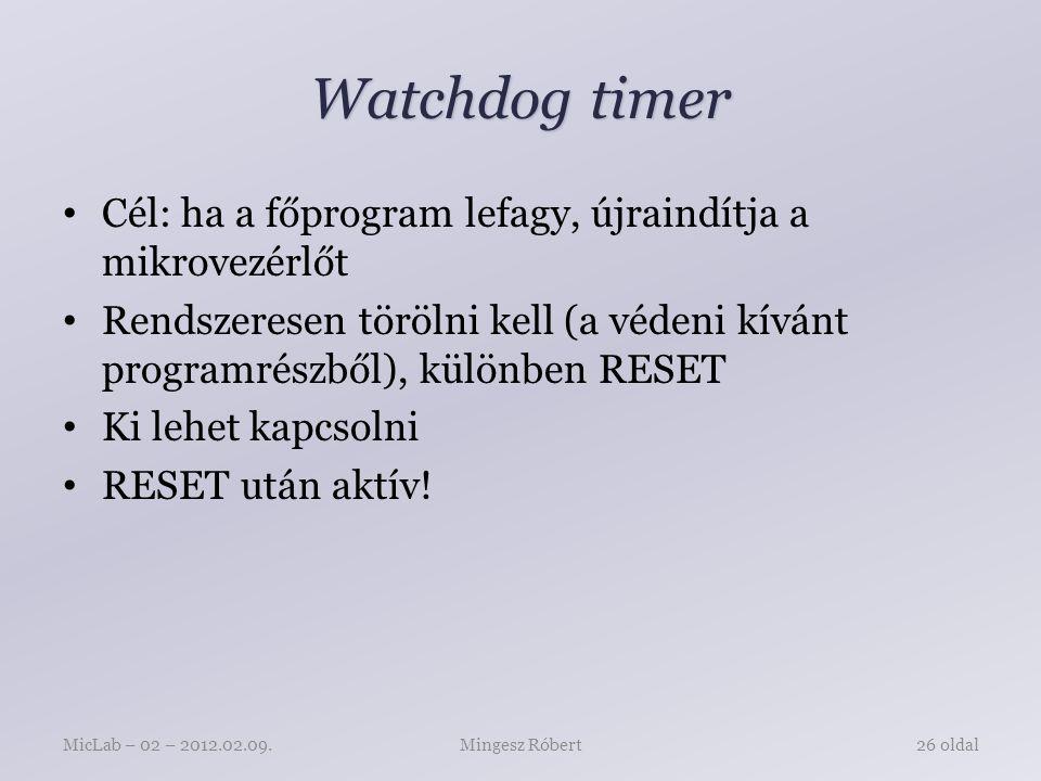 Watchdog timer Cél: ha a főprogram lefagy, újraindítja a mikrovezérlőt Rendszeresen törölni kell (a védeni kívánt programrészből), különben RESET Ki lehet kapcsolni RESET után aktív.