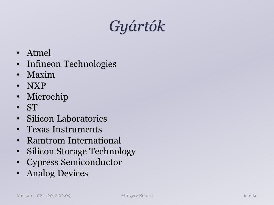 Gyártók Atmel Infineon Technologies Maxim NXP Microchip ST Silicon Laboratories Texas Instruments Ramtrom International Silicon Storage Technology Cyp